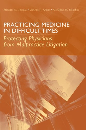 Practicing Medicine in Difficult Times: Protecting Physicians from Malpractice Litigation 9780763748562
