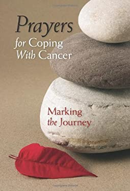 Prayers for Coping with Cancer: Marking the Journey 9780764818295