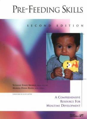 Pre-Feeding Skills: A Comprehensive Resource for Mealtime Development 9780761674078