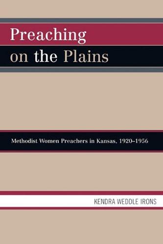 Preaching on the Plains: Methodist Women Preachers in Kansas, 1920d1956 9780761837114
