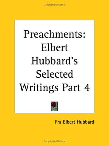 Preachments: Elbert Hubbard's Selected Writings Part 4