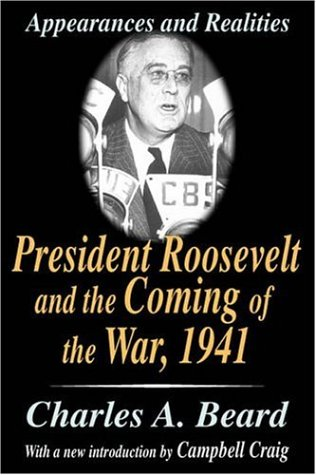 President Roosevelt and the Coming of the War, 1941: Appearances and Realities 9780765809988