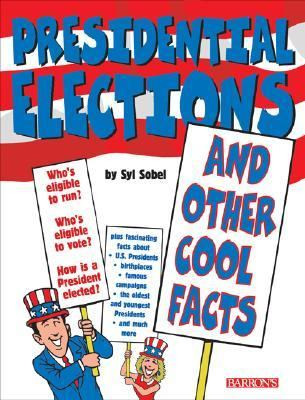 Presidential Elections Presidential Elections: And Other Cool Facts and Other Cool Facts 9780764118944