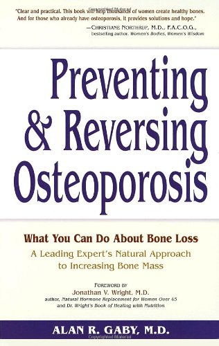 Preventing and Reversing Osteoporosis: What You Can Do about Bone Loss - A Leading Expert's Natural Approach to Increasing Bone Mass 9780761500223