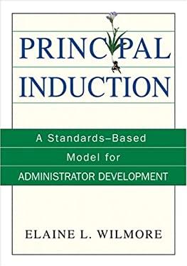 Principal Induction: A Standards-Based Model for Administrator Development 9780761938699