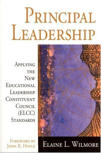 Principal Leadership: Applying the New Educational Leadership Constituent Council (Elcc) Standards 9780761945550