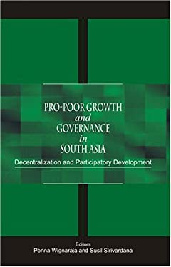 Pro-Poor Growth and Governance in South Asia: Decentralization and Participatory Development 9780761997986