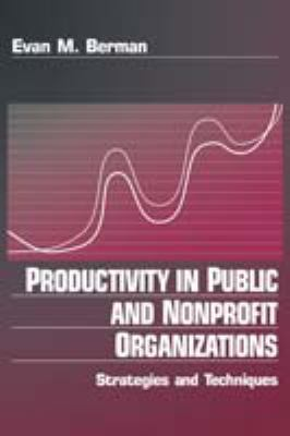 Productivity in Public and Non Profit Organizations: Strategies and Techniques 9780761910312