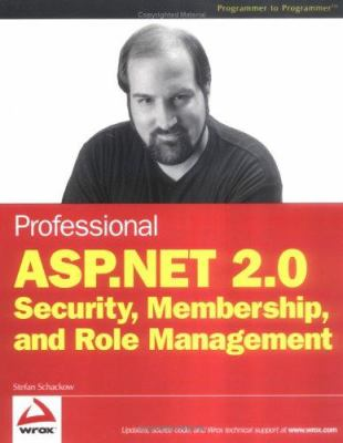Professional ASP.Net 2.0 Security, Membership, and Role Management 9780764596988
