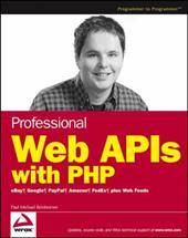 Professional Web APIs with PHP: eBay, Google, PayPal, Amazon, FedEx, Plus Web Feeds