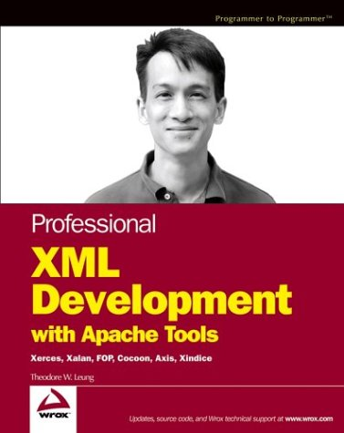 Professional XML Development with Apache Tools: Xerces, Xalan, Fop, Cocoon, Axis, Xindice 9780764543555