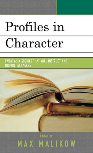 Profiles in Character: Twenty-Six Stories That Will Instruct and Inspire Teenagers 9780761836865