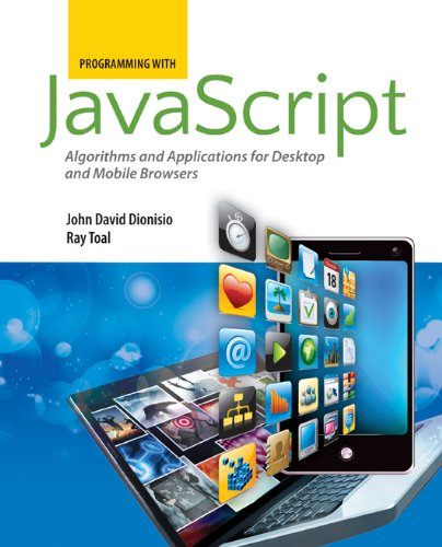 Programming with JavaScript: Algorithms and Applications for Desktop and Mobile Browsers 9780763780609