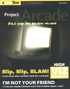 Project Arcade: Build Your Own Arcade Machine [With CDROM] 9780764556166