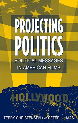 Projecting Politics: Political Messages in American Films 9780765614445