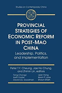 Provincial Strategies of Economic Reform in Post-Mao China: Leadership, Politics, and Implementation 9780765601476