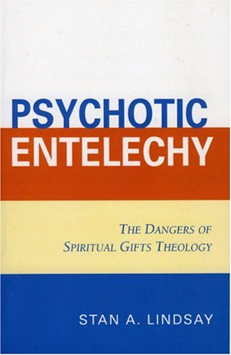 Psychotic Entelechy: The Dangers of Spiritual Gifts Theology 9780761834939