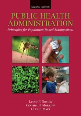 Public Health Administration: Principles for Population-Based Management 9780763738426