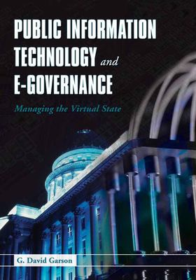 Public Information Technology and E-Governance: Managing the Virtual State 9780763734688