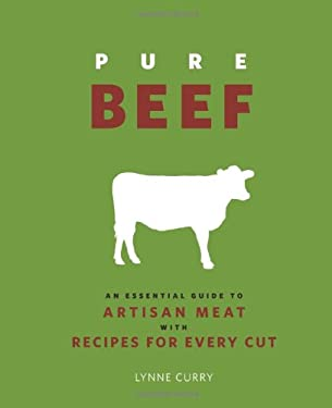 Pure Beef: An Essential Guide to Artisan Meat with Recipes for Every Cut 9780762440887