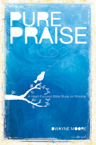 Pure Praise: A Heart-Focused Bible Study on Worship 9780764437489
