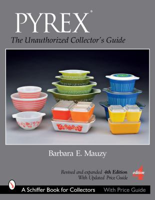 Pyrex: The Unauthorized Collector's Guide 9780764328404