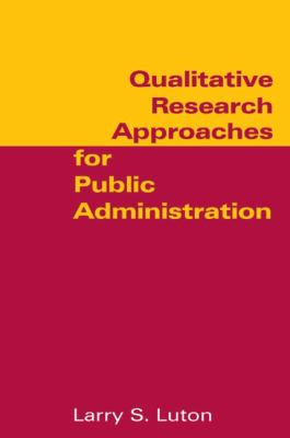 Qualitative Research Approaches for Public Administration 9780765616876