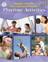Quality Time for Busy Christian Families: Playtime Activities