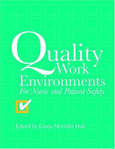 Quality Work Environments for Nurse and Patient Safety 9780763728809