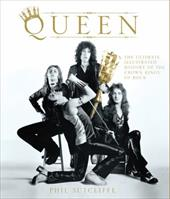 Queen: The Ultimate Illustrated History of the Crown Kings of Rock 2880982