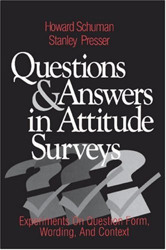 Questions and Answers in Attitude Surveys: Experiments on Question Form, Wording, and Context 9780761903598