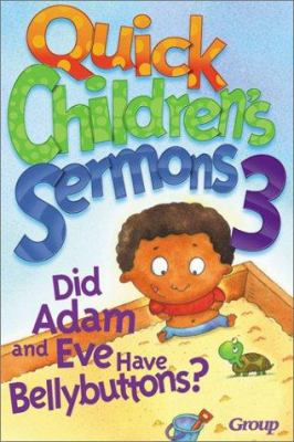 Quick Children's Sermons 3:: Did Adam and Eve Have Bellybuttons? 9780764422966