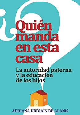 Quien Manda En Esta Casa?: La Autoridad Paterna y La Educacion de Los Hijos 9780764822209