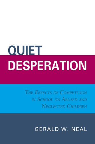 Quiet Desperation: The Effects of Competition in School on Abused and Neglected Children 9780761839934
