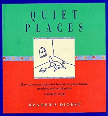 Quiet Places: How to Create Peaceful Havens in Your Home, Garden, and Workplace 9780762100606