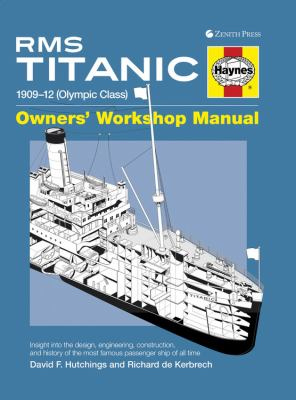 RMS Titanic Owners' Workshop Manual: 1909-12 (Olympic Class): An Insight Into the Design, Construction and Operation of the Most Famous Passenger Ship 9780760340790