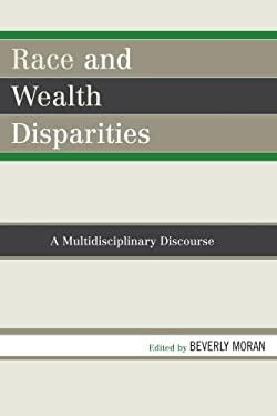 Race and Wealth Disparities: A Multidisciplinary Discourse 9780761839262