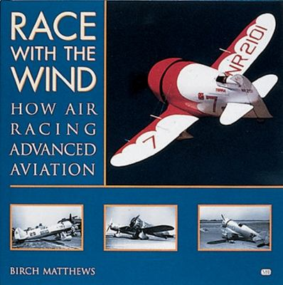 Race with the Wind: How Air Racing Advanced Aviation 9780760307298