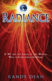 Radiance: If We Are the Light of the World, Why Is Everything So Dark? 11420927