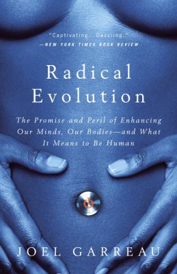 Radical Evolution: The Promise and Peril of Enhancing Our Minds, Our Bodies -- And What It Means to Be Human 9780767915038