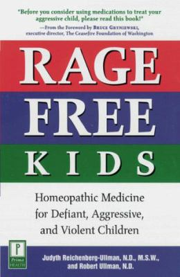 Rage-Free Kids: Homeopathic Medicine for Defiant, Aggressive, and Violent Children 9780761520276