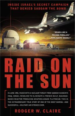 Raid on the Sun: Inside Israel's Secret Campaign That Denied Saddam the Bomb 9780767914253