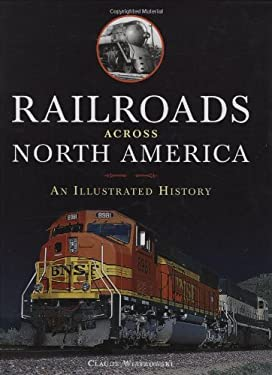 Railroads Across North America: An Illustrated History 9780760329764