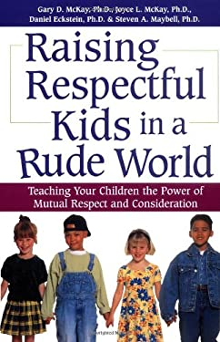 Raising Respectful Kids in a Rude World: Teaching Your Children the Power of Mutual Respect and Consideration 9780761528111