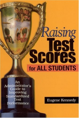 Raising Test Scores for All Students: An Administrator's Guide to Improving Standardized Test Performance 9780761945284