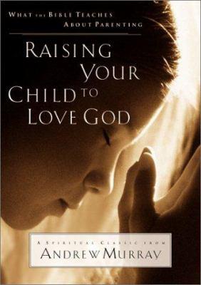 Raising Your Child to Love God 9780764224621