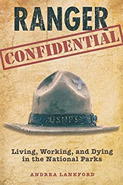 Ranger Confidential: Living, Working, and Dying in the National Parks 9780762752638