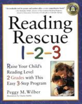 Reading Rescue 1-2-3: Raise Your Child's Reading Level 2 Grades with This Easy 3-Step Program 9780761529637