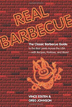 Real Barbecue: The Classic Barbecue Guide to the Best Joints Across the USA--With Recipes, Porklore, and More! 9780762744428