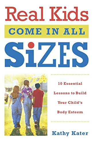 Real Kids Come in All Sizes: Ten Essential Lessons to Build Your Child's Body Esteem 9780767916080